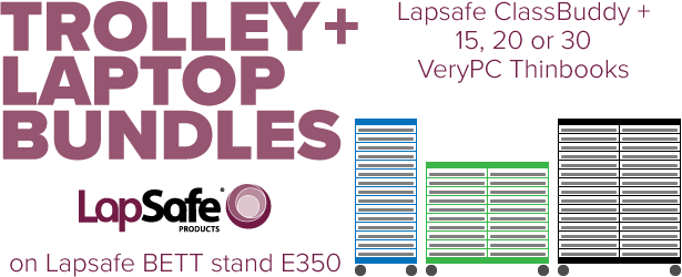 Trolley and laptop bundles on Lapsafe BETT stand E350. Lapsafe Classbuddy and 15, 20 or 30 VeryPC Thinbooks